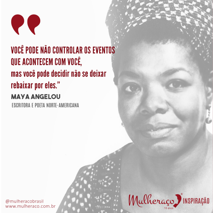 Mulheraço Inspiração Maya Angelou